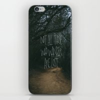 not all those who wander are lost iPhone & iPod Skins featuring Not All Those Who Wander Are Lost by Aldy