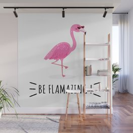 Be Flamazing Wall Mural