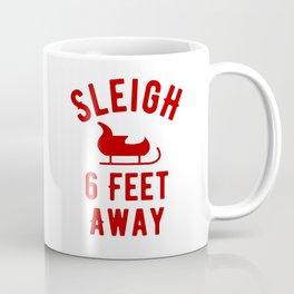 Sleigh Six Feet Away - Funny Social Distancing Xmas 2020 Pun Quote Coffee Mug