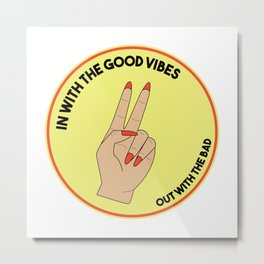 In With The Good Vibes Metal Print