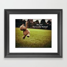 Here's to the Weekend =) Framed Art Print