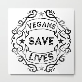 Vegans Save Lives Metal Print