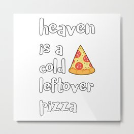 Heaven Is A Cold Leftover Pizza Italian Foodie Gift Metal Print