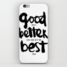 GOOD BETTER BEST iPhone Skin