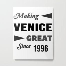 Making Venice Great Since 1996 Metal Print