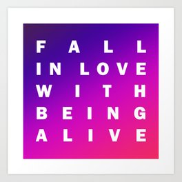 Fall in Love with Being Alive Art Print