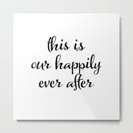 This is Our Happily Ever After Metal Print