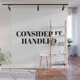 consider it handled Wall Mural