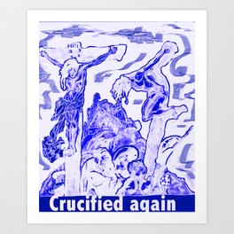 Crucified again Art Print