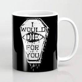 I Would Die For You Coffee Mug