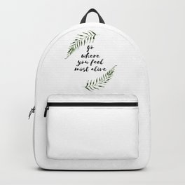 go where you feel the most alive Backpack