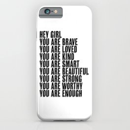 Hey Girl You Are Brave Loved Kind Smart Beautiful Strong Worthy Enough  iPhone Case