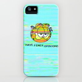 Have Fewer Opinions iPhone Case