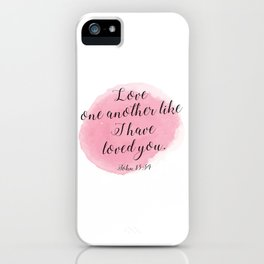 Love one another like I have loved you. John 13:34 iPhone Case