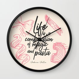 Federico Fellini, life is a combination of Magic and Pasta, handwritten quote, kitchen, food art Wall Clock