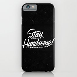 Stay Handsome iPhone Case