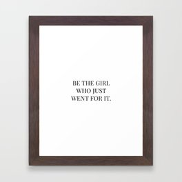 Be The Girl Who Just Went For It Framed Art Print