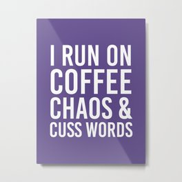 I Run On Coffee, Chaos & Cuss Words (Ultra Violet) Metal Print