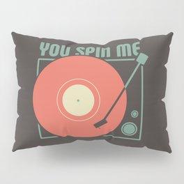 You Spin Me Vinyl Pillow Sham