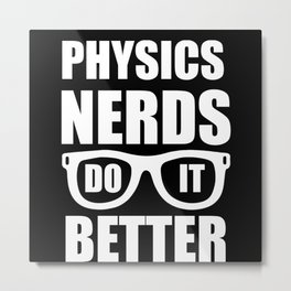 Physics Nerds Do It Better Metal Print
