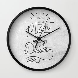 Call It A Plan, Don't Call It A Dream Life success Quote Design Wall Clock