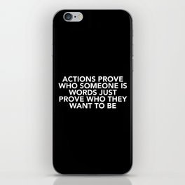 Actions Prove Who Someone Is iPhone Skin