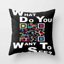 WHAT DO YOU WANT TO SEE? Throw Pillow
