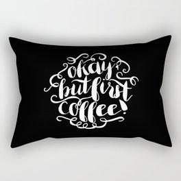 Okay, But First Coffee Rectangular Pillow