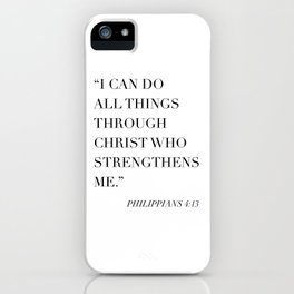I Can Do All Things Through Christ Who Strengthens Me. -Philippians 4:13 iPhone Case