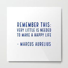 Remember this Very Little is Needed to Make a Happy Life - Marcus Aurelius Metal Print