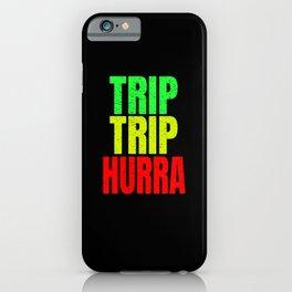 Trip Trip Hurray iPhone Case