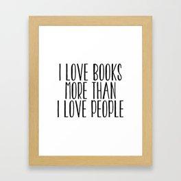 I Love Books More Than I love People Framed Art Print