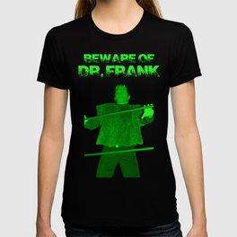 Beware Of Dr. Frank T-shirt