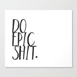 Do Epic Sh t Canvas Print
