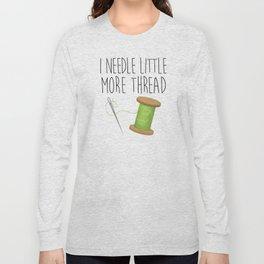 I Needle Little More Thread Long Sleeve T-shirt