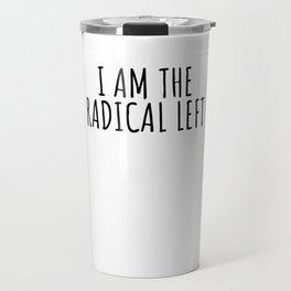 I Am the Radical Left Bernie 2020 Travel Mug