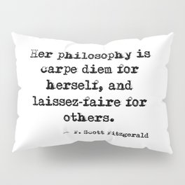 Her philosophy - Fitzgerald quote Pillow Sham