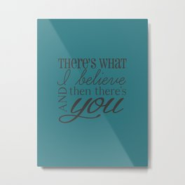 And Then There's You Metal Print