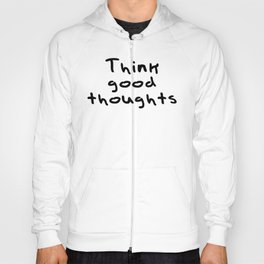 Think good thoughts Hoody
