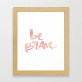 Be Brave: watercolored Framed Art Print