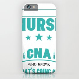Did You Want To Talk To The Nurse In Charge Or The Cna Who Knowswhats Going On iPhone Case