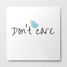 Don't care Metal Print