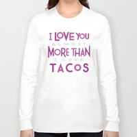 taco Long Sleeve T-shirts featuring Taco Valentine by Josh LaFayette