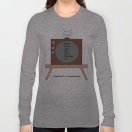 The T.V. is watching us Long Sleeve T-shirt