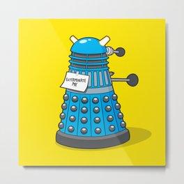 Exterminate Me Variant (Dr Who) Metal Print