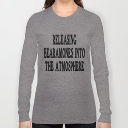 Releasing bearamones into the atmosphere Long Sleeve T-shirt