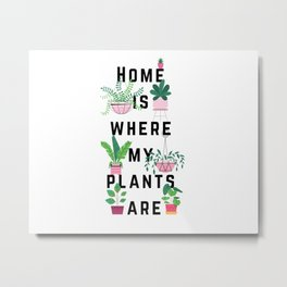 Home is where my plants are - Quote Metal Print