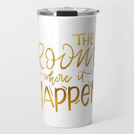 The Room Where it Happens Travel Mug
