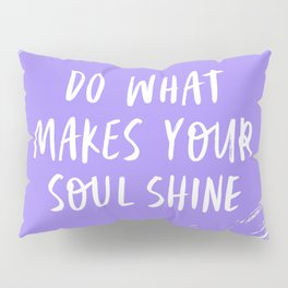 Do What Make Your Soul Shine - Periwinkle purple and white Pillow Sham