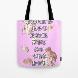 Punk's not dead but so are you Tote Bag